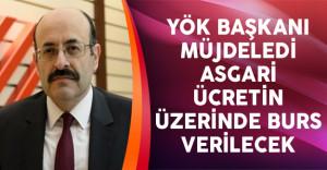 YÖK Başkanı Müjdeledi Asgari Ücretin Üzerinde Burs Verilecek