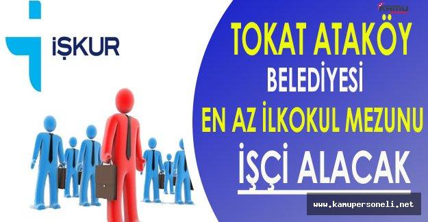 Tokat Ataköy Belediyesi En Az İlkokul Mezunu İşçi Alacak