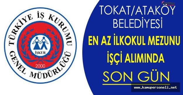 Tokat/Ataköy Belediyesi En Az İlkokul Mezunu İşçi Alımında Son Gün !