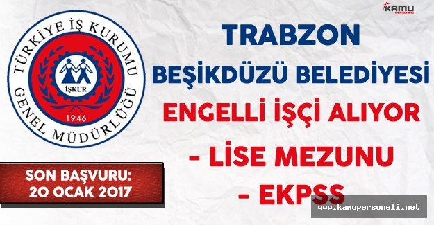 Trabzon Beşikdüzü Belediyesi Engelli İşçi Alıyor