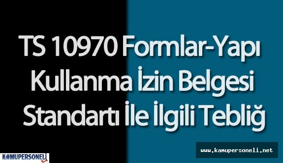 TS 10970 Formlar-Yapı Kullanma İzin Belgesi Standartı İle İlgili Tebliğ