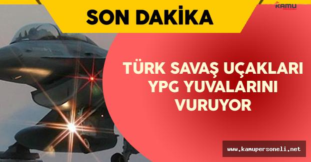 TSK Hava Kuvvetleri YPG Yuvalarını Vurdu