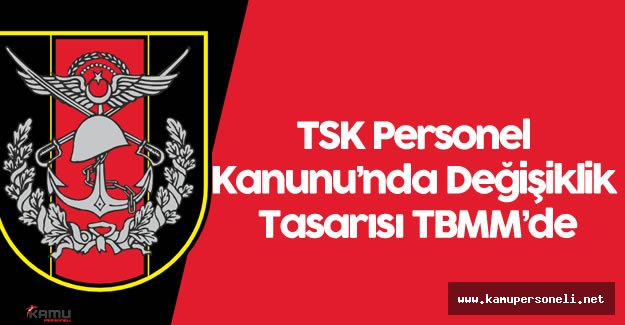 TSK Personel Kanunu'nda Değişiklik Tasarısı TBMM'de