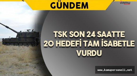 TSK: Son 24 Saatte 20 Hedef Vuruldu