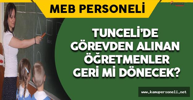 Tunceli'de Görevden Alınan Öğretmenler Geri Dönecek !