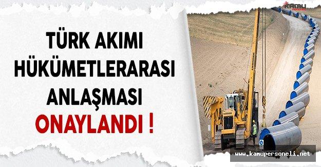 Türk Akımı Projesi Hükümetlerarası Anlaşması Onaylandı