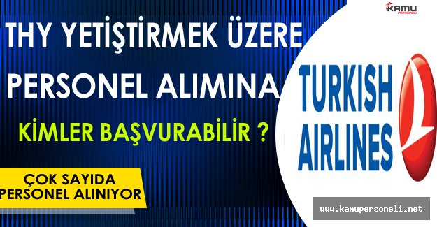 Türk Hava Yolları ( THY ) Yetiştirilmek Üzere Çok Sayıda Personel Alımına Kimler Başvuru Yapabilir ?