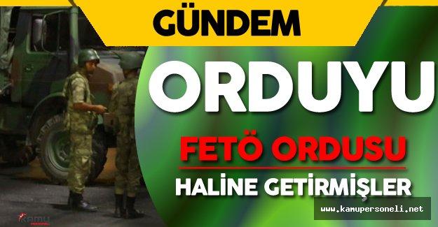 Türk Ordusunu 'FETÖ Ordusu' Haline Getirmişler