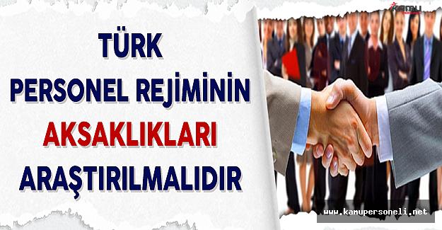 Türk Personel Rejiminin Aksaklıkları Araştırılmalıdır