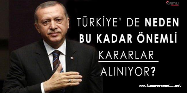 Türkiye'de Neden Bu kadar Önemli Kararlar Alınıyor?