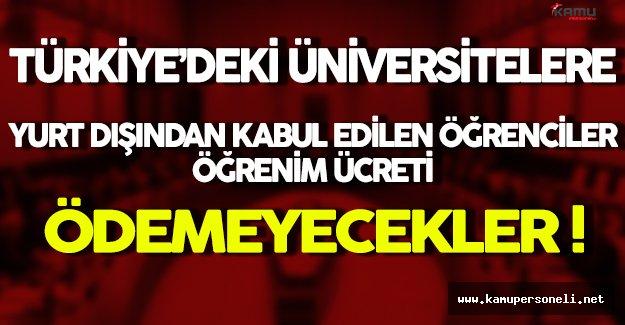 Türkiye'deki Üniversitelere Yurt Dışından Kabul Edilecek Öğrencilerden Öğrenim Ücreti Alınmayacak