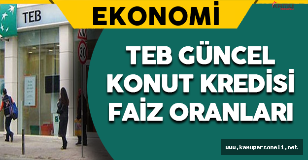 Türkiye Ekonomi Bankası (TEB) Güncel Konut Kredisi Faiz Oranları