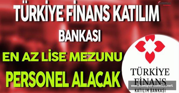 Türkiye Finans Katılım Bankası En Az Lise Mezunu Personel Alımı Yapacak