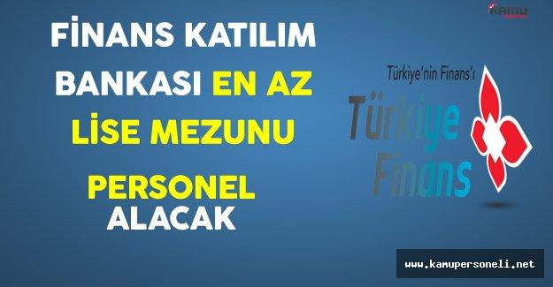 Türkiye Finans Katılım Bankası En Az Lise Mezunu Personel Alıyor
