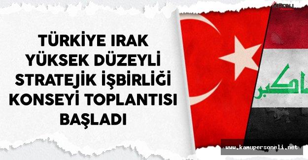 Türkiye Irak Yüksek Düzeyli Stratejik İşbirliği Konseyi Toplantısı Başladı