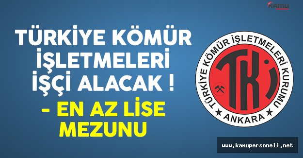 Türkiye Kömür İşletmeleri Genel Müdürlüğü (TKİ) en az lise mezunu işçi alımı yapacak