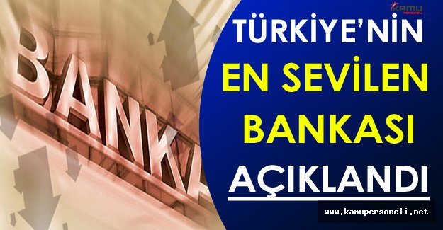 Türkiye'nin En Sevilen ve Tercih Edilen Bankası Açıklandı !