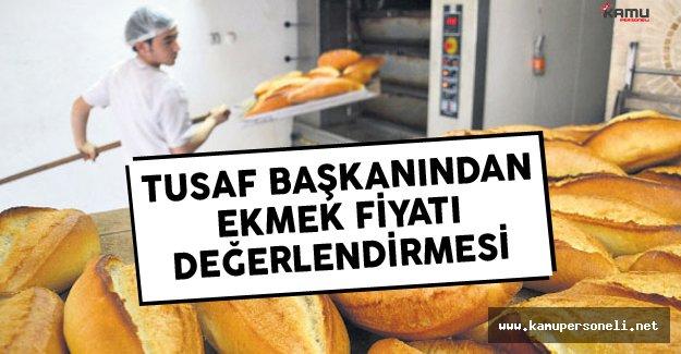 Türkiye Un Sanayicileri Federasyonu (TUSAF) Başkanı Ulusoy'dan Ekmek Fiyatına İlişkin Açıklama