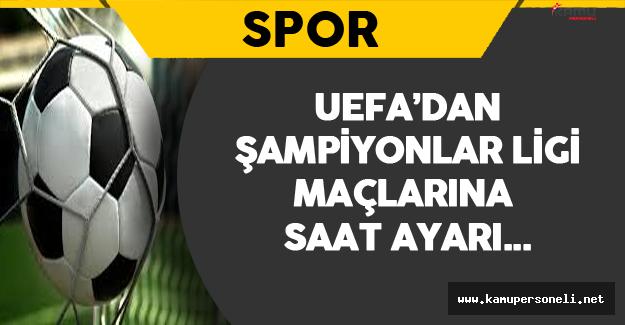UEFA'dan Şampiyonlar Ligi Maçlarına Saat Ayarı