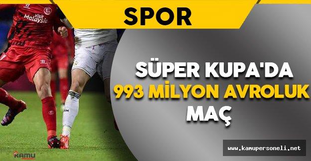 UEFA Süper Kupa'da 993 Milyon Avroluk Maç