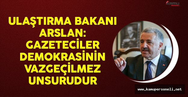Ulaştırma Bakanı Arslan: Gazeteciler Demokrasinin Vazgeçilmez Unsurudur
