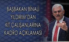 Başbakan Binali Yıldırım KİT Çalışanlarına Kadro Açıklaması