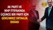 AK Parti ve MHP İttifakında Üçüncü Bir Parti İçin Görünmez Ortaklık İddiası