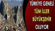 Türkiye Geneli Tüm İller Büyükşehir Olacak !