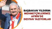 Başbakan Yıldırım: Mehmetçiklerimiz Afrin'de Destan Yazıyorlar