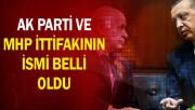 AK Parti ve MHP İttifakının İsmi Belli Oldu