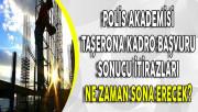Polis Akademisi Başkanlığı Taşerona Kadro Başvuru Sonucu İtirazları Ne Zaman Sona Erecek?
