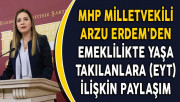 MHP Milletvekili Arzu Erdem'den Emeklilikte Yaşa Takılanlara (EYT) İlişkin Paylaşım