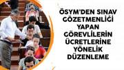 ÖSYM'den Sınav Gözetmenliği Yapan Görevlilerin Ücretlerine Yönelik Düzenleme
