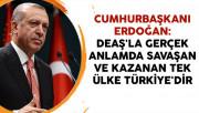 Cumhurbaşkanı Erdoğan: DEAŞ'la Gerçek Anlamda Savaşan ve Kazanan Tek Ülke Türkiye'dir