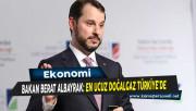 Bakan Berat Albayrak: En Ucuz Doğalgaz Türkiye'de