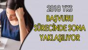 2018 YKS Başvuru Sürecinde Sona Yaklaşılıyor