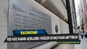 Beklenen Fed Faiz Kararı Açıklandı: Faizler 25 Baz Puan Arttırıldı