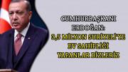 Cumhurbaşkanı Erdoğan: 3,5 milyon Suriyeli'ye Ev Sahipliği Yapanlar Bizleriz