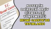 Noterlik Daireleri Arşiv Hizmetleri Yönetmeliği Resmi Gazete'de Yayımlandı