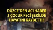 Düzce'de Korkunç Yangın! 3 Çocuk Feci Şekilde Hayatını Kaybetti!