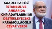 Saadet Partisi İstanbul ve Ankara'da CHP adaylarını destekleyecek mi?