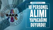 BAKA 10 personel alımı yapacağını duyurdu! BAKA personel alımı başvuru şartları açıklandı