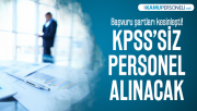 En az lisans mezunu KPSS'siz personel alınacak! Başvuru şartları kesinleşti