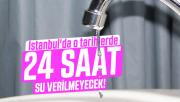 İstanbul'da o tarihlerde 24 su verilmeyecek!