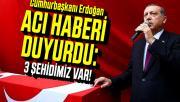 Son dakika Cumhurbaşkanı Erdoğan acı haberi duyurdu: 3 şehidimiz var!