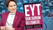 EYT son durum gelişmesi: İYİ Parti Genel Başkanı Akşener duyurdu!