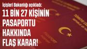 İçişleri Bakanlığı açıkladı: 11 bin 27 kişinin pasaportu hakkında flaş karar!