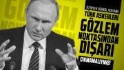 Putin'den skandal açıklama: Türk askerleri gözlem noktasından dışarı çıkmamalıydı