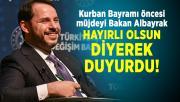 Kurban Bayramı öncesi müjdeyi Bakan Albayrak Hayırlı Olsun diyerek duyurdu!