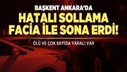 Başkent Ankara'da hatalı sollama facia ile sona erdi! Ölü ve çok sayıda yaralı var